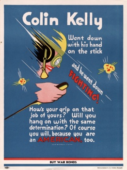 An American poster celebrating the sacrifice of Colin Kelly who supposedly flew his B-17 bomber right into a Japanese cruiser in 1941. When Japanese pilots did the same thing less two years later, Americans condemned the practice.